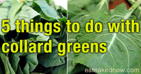 Five things to do with collard greens | eatnakednow.com