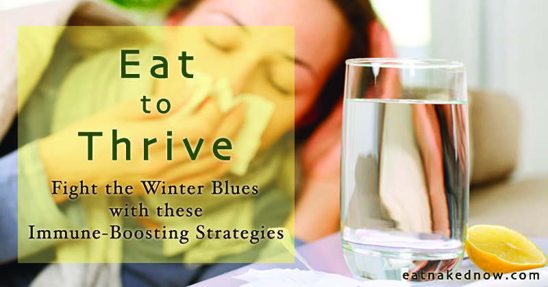 Eat to thrive: Fight the winter blues with these immune boosting strategies