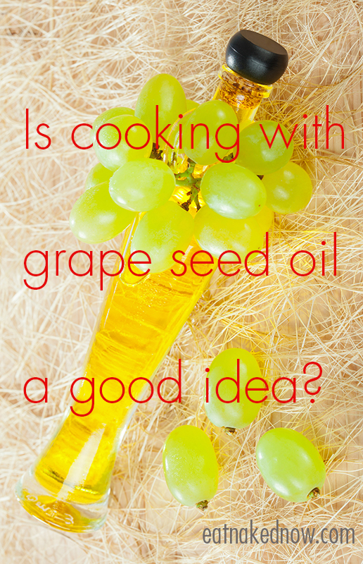 Is cooking with grapeseed oil a good idea? | eatnakednow.com