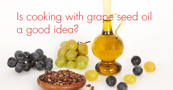 is cooking with grape seed oil a good idea? | eatnakednow.com