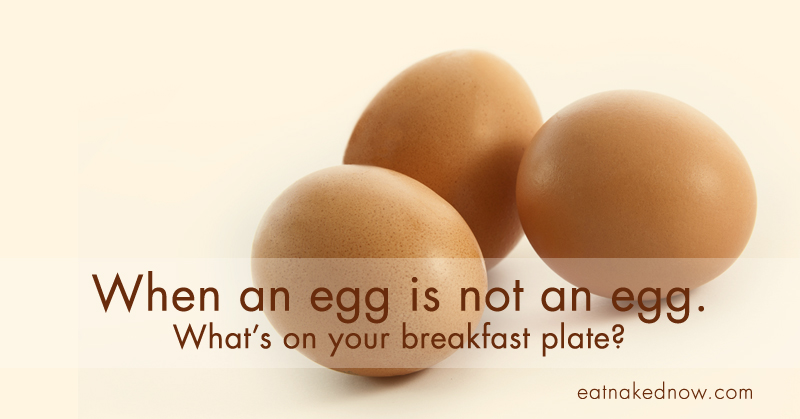 When an Egg is not an Egg: What's on your breakfast plate?