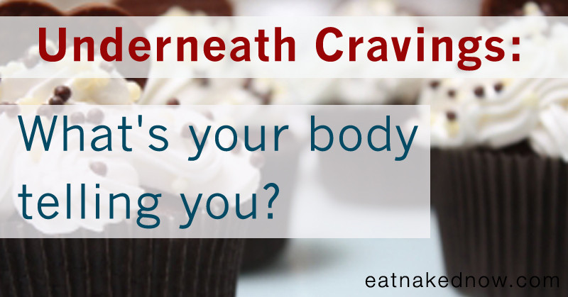 Underneath cravings: What's your body telling you? | eatnakednow.com
