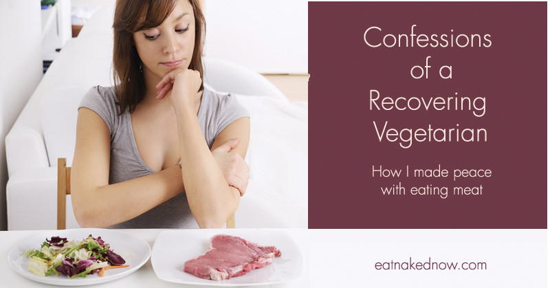 Confessions of a recovering vegetarian: How I made peace with eating meat | eatnakednow.com