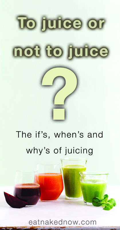 to juice or not to juice? | www.eatnakednow.com | www.eatnakednow.com