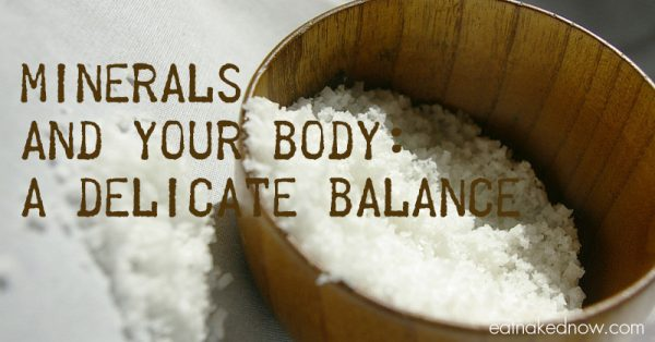 Minerals and your body: a delicate balance | eatnakednow.com