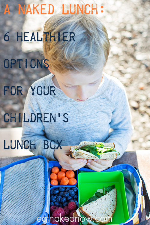 a-naked-lunch-6-healthier-options-for-your-childrens-lunch-box | eatnakednow.com