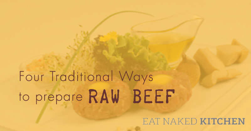 Four Traditional Ways to Prepare Raw Beef [30 Days in the Raw, Day 19]