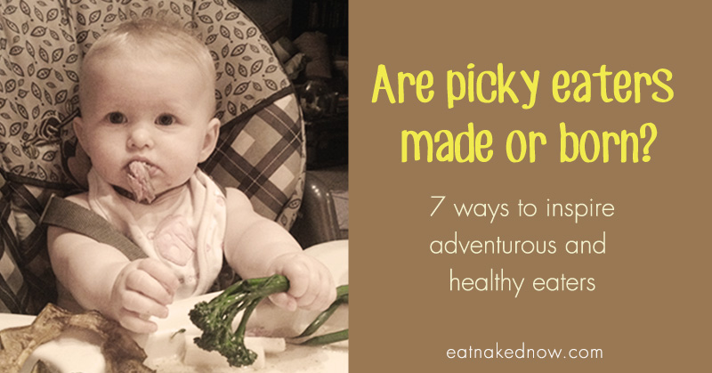 Are picky eaters made or born? Seven ways to inspire adventurous and healthy eaters