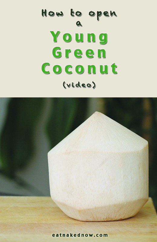 How to open a young green coconut (video) | eatnakednow.com