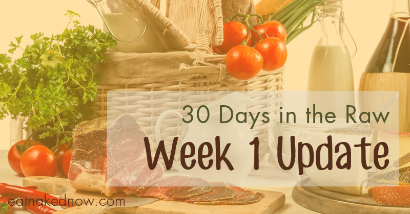 Week 1 status update [30 Days in the Raw, Day 7]