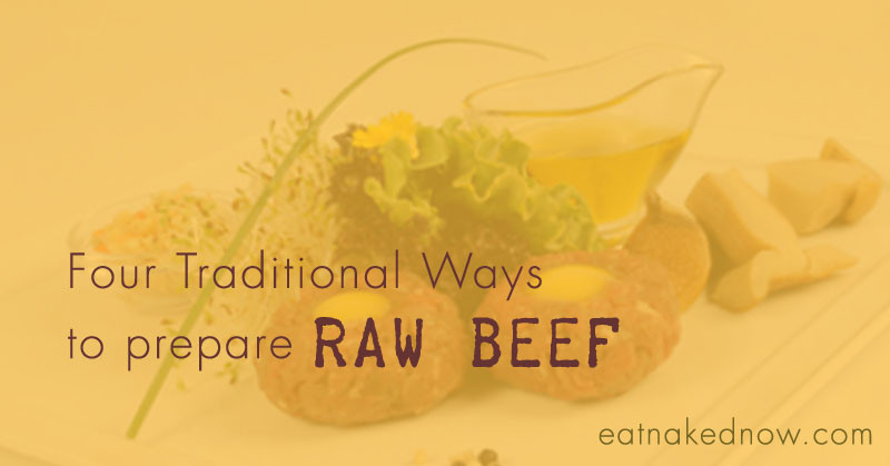 Four Traditional Ways to Prepare Raw Beef [30 Days in the Raw] | eatnakednow.com