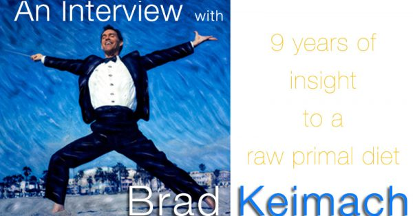 9 years of insight in to the raw primal diet - An interview with Brad Keimach [30 days in the raw] | eatnakednow.com