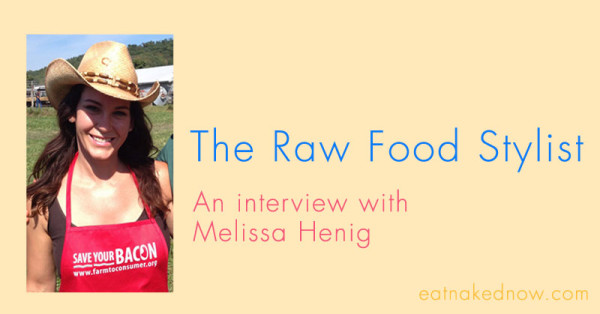 The Raw Food Stylist: An interview with Melissa Henig (30 Days in the Raw) | eatnakednow.com
