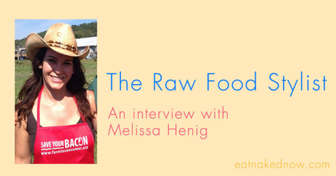 The Raw Food Stylist: An interview with Melissa Henig [30 Days in the Raw, Day 24]
