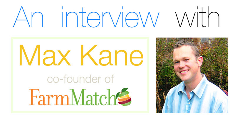 An Interview with Max Kane - co-founder of FarmMatch.com [30 Days in the Raw] | eatnakednow.com