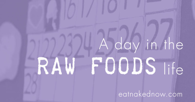 A Day in the Raw Foods Life [30 Days in the Raw, Day 23]
