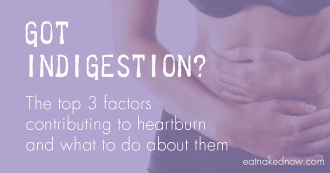 Got indigestion? The top 3 factors contributing to heartburn, and what to do about them.