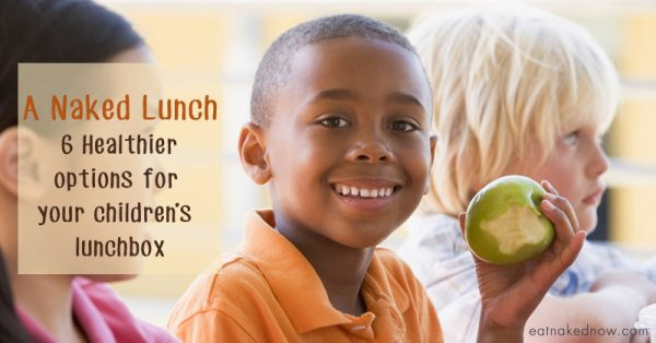 A Naked Lunch: 6 Healthier Options for your Children's Lunchbox | eatnakednow.com