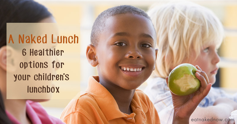 A Naked Lunch: 6 healthier options for your children's lunch box