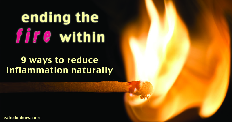 Ending the fire within: 9 strategies to reduce inflammation naturally