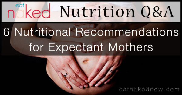 Top 6 nutrition recommendations for expecting mothers | eatnakednow.com