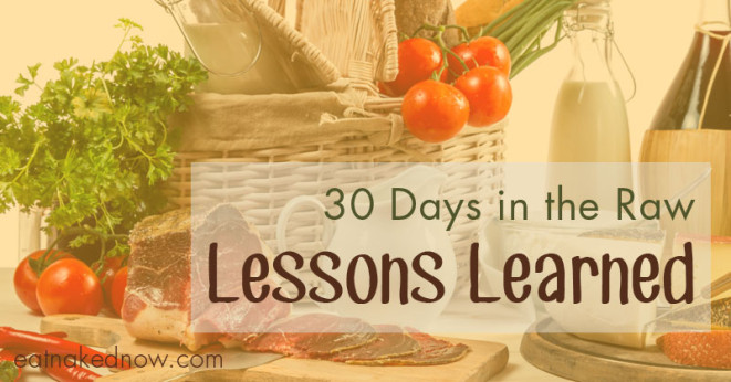 30 Days in the Raw, Lessons learned – Day 30