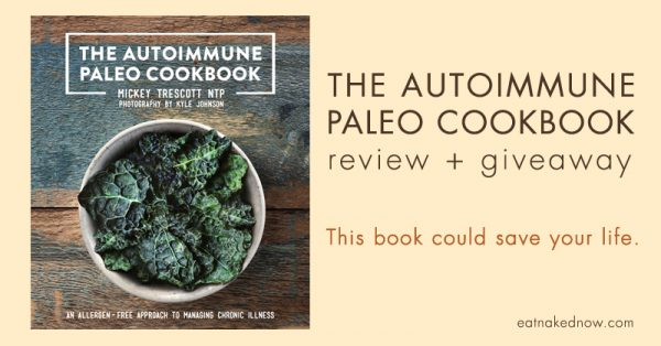 The Autoimmune Paleo Cookbook - Review + Giveaway || eatnakednow.com