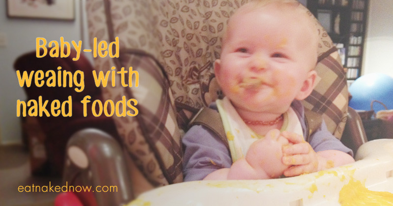 Baby led weaning with naked foods | eatnakednow.com