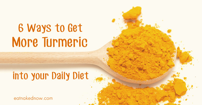 6 Ways to get more turmeric into your daily diet | eatnakednow.com