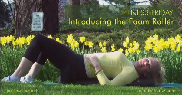 Fitness Friday with Laura Coleman: Introducing the Foam Roller | eatnakednow.com with justmuscles.net