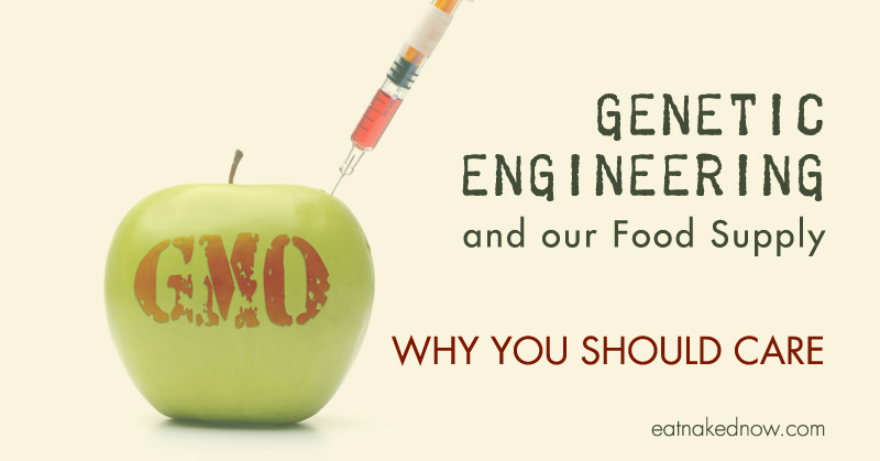 Genetic Engineering and our Food Supply: Why you should care