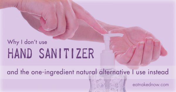 Why I don't use hand-sanitizer - and the one-ingredient natural alternative I use instead | eatnakednow.com