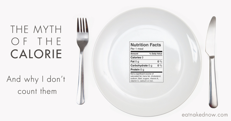 The MYTH of the calorie. And why I don't count them.