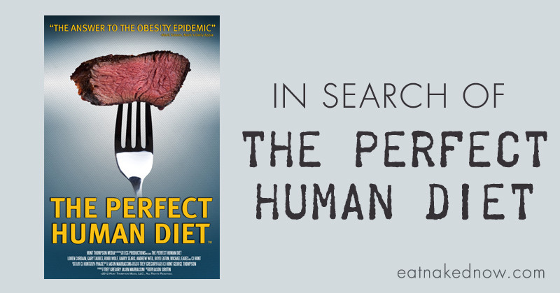 In Search of The Perfect Human Diet | eatnakednow.com