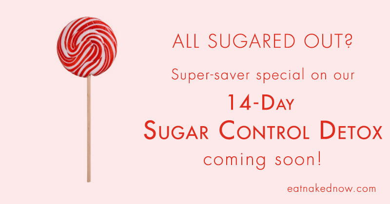 All Sugared Out? Super-saver special on the Sugar Control Detox coming soon!