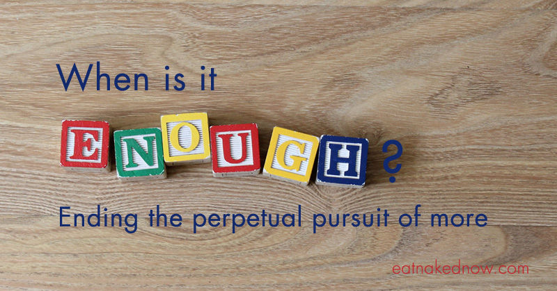 """When is it """"enough""""? Ending the perpetual pursuit of more"""
