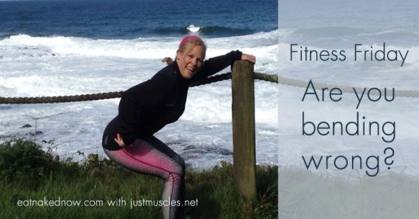 Fitness Fridays with Laura Coleman: Are you bending wrong? | eatnakednow.com with justmuscles.net