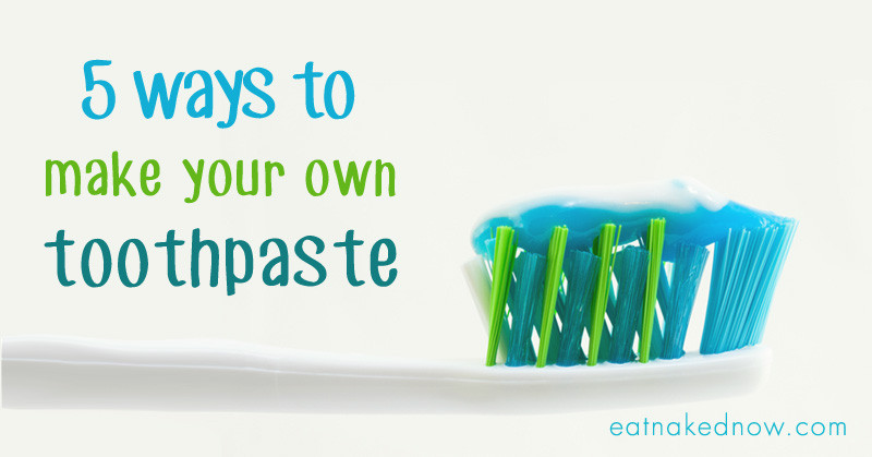5 ways to make your own toothpaste | eatnakednow.com