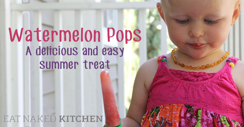 Watermelon Pops – A delicious and easy summer treat