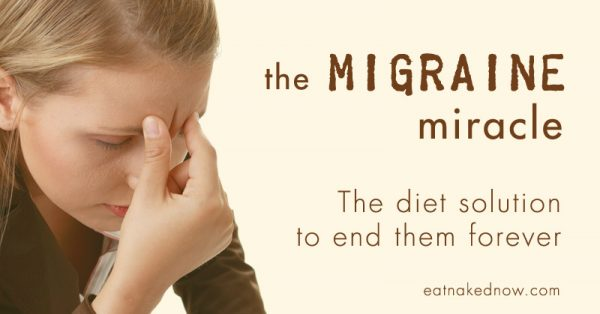 The Migraine Miracle: The diet solution that will end them forever | eatnakednow.com