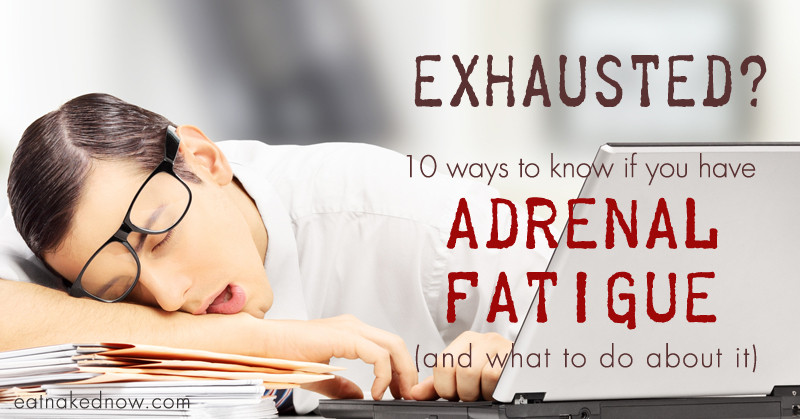Exhausted? 10 ways to know if you have Adrenal Fatigue and what to do about it | eatnakednow.com