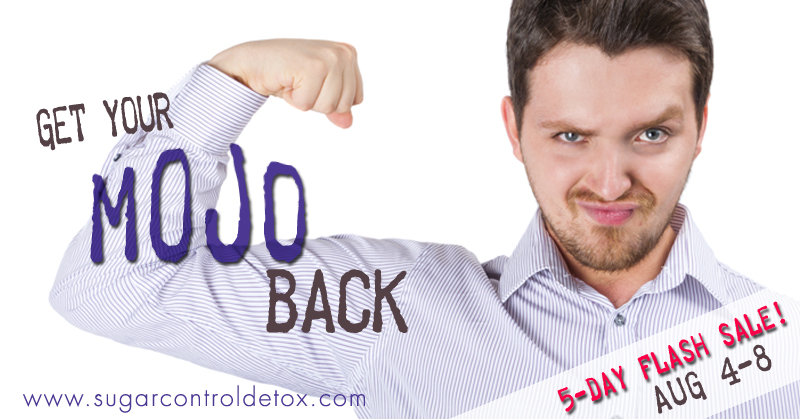 Get your mojo back with the 14-Day sugar control detox - On sale Aug 4-8th | www.sugarcontroldetox.com