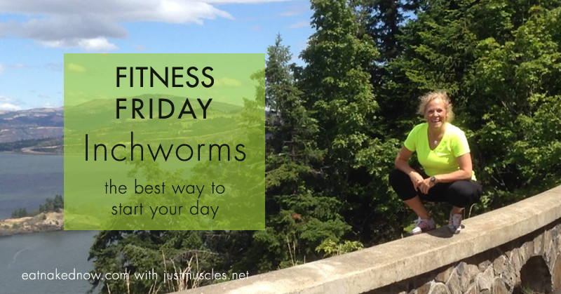 Fitness Friday: Inchworms - the best way to start your day | eatnakednow.com