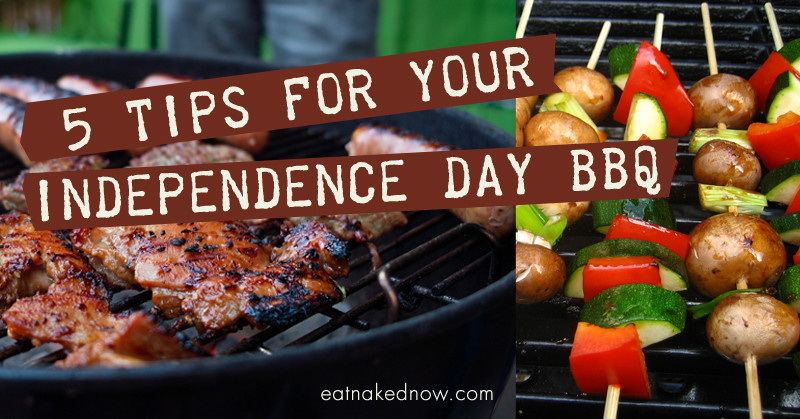 5 Tips for your Independence Day BBQ | eatnakednow.com
