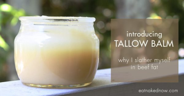 introducing Tallow Balm. Or: why I slather myself in beef fat | eatnakednow.com