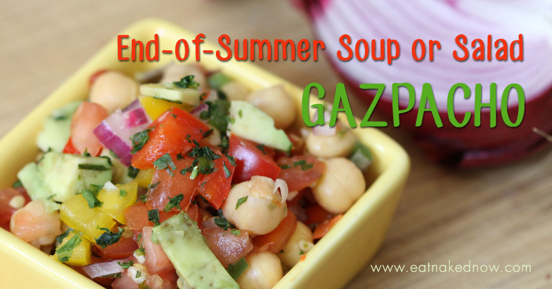 Easy end-of-summer soup or salad: Gazpacho | eatnakednow.com