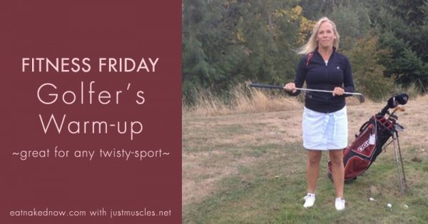 Fitness Friday: Golfer's Warm-up (Great for any twisty sport) | eatnakednow.com