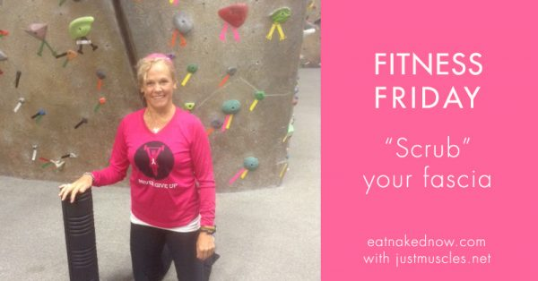 Fitness Friday - Scrub your fascia! | eatnakednow.com