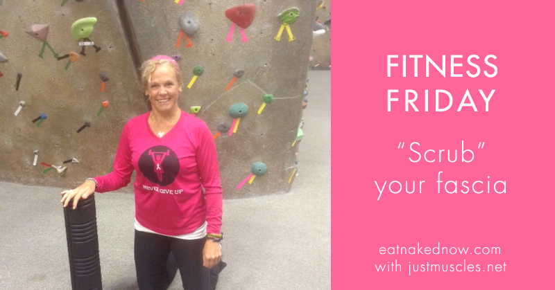 Fitness Friday: Scrub your fascia!