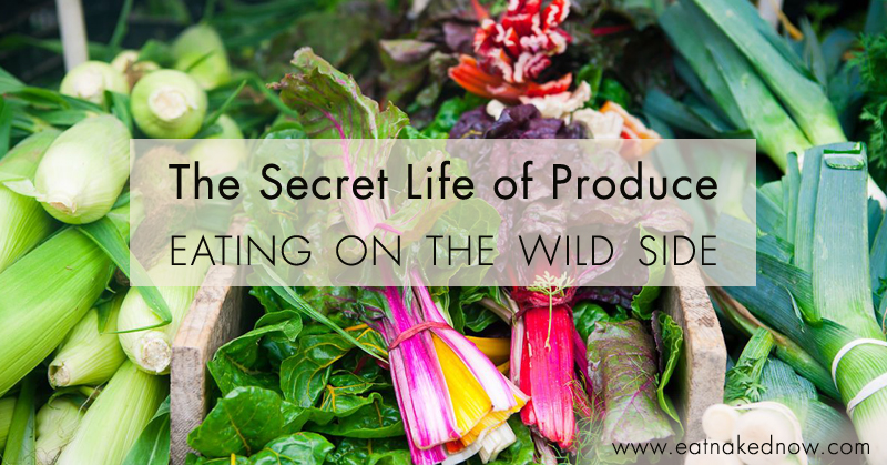 The Secret Life of Produce - Eating on the Wild Side | eatnakednow.com